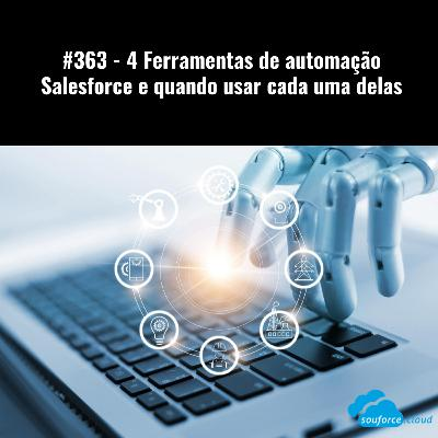 #363 - 4 Ferramentas de automação Salesforce e quando usar cada uma delas