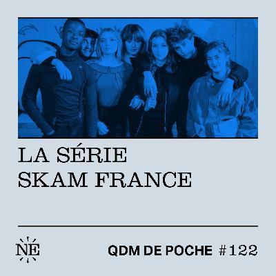 #122 - QDM de Poche - La série SKAM France