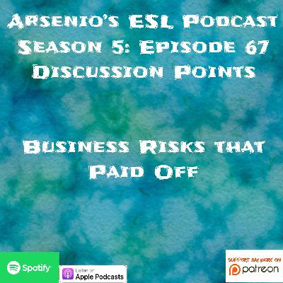 Arsenio's ESL Podcast | Season 5 Episode 67 | Discussion Points | Business Risks that Paid Off