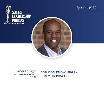 Episode 132: #132: Larry Long Jr of Teamworks — Common Knowledge ≠ Common Practice