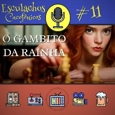 EP #11 - O Gambito da Rainha