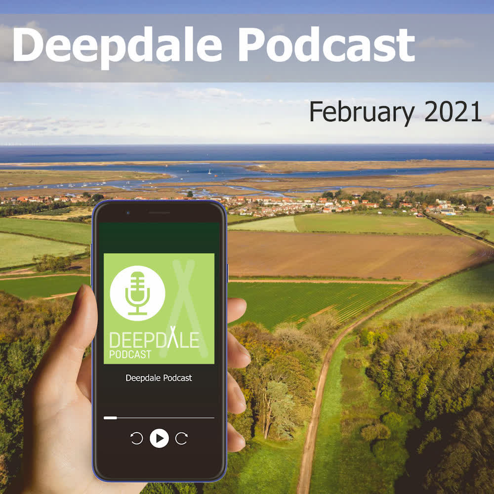 Deepdale Podcast - February 2021