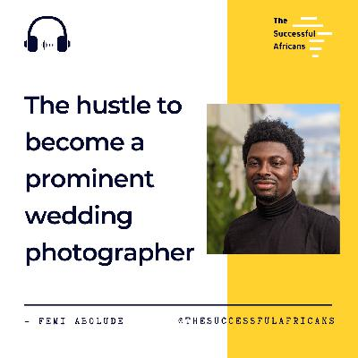 4: The Hustle to Become a Prominent Wedding Photographer - Femi Abolude