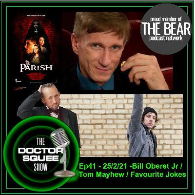Ep41 - The Doctor Squee Show -Ep41- 25/2/21: Bill Oberst Jr / Tom Mayhew / Favourite Jokes
