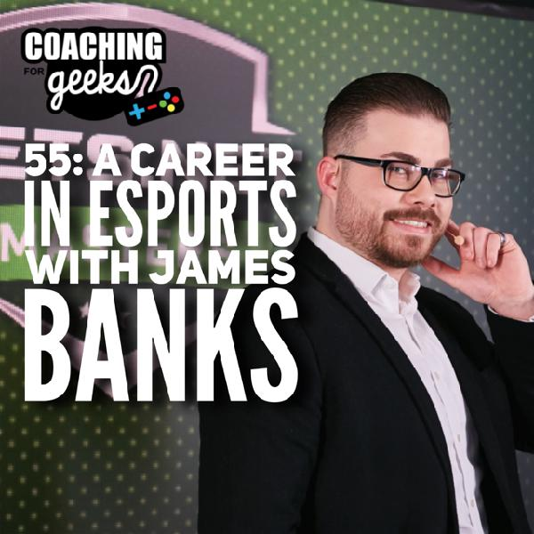 55 - A Career in Esports: Interview with James Banks