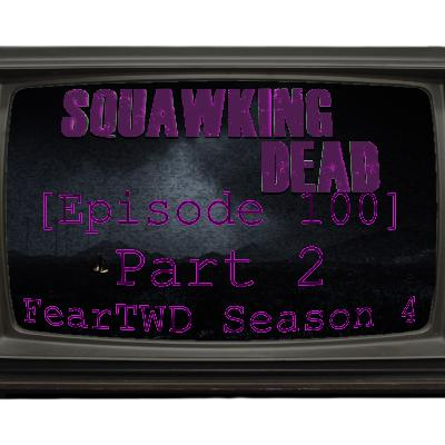 [Episode 100: Part 2] Our Best Clips Covering Fear The Walking Dead's 4th Season