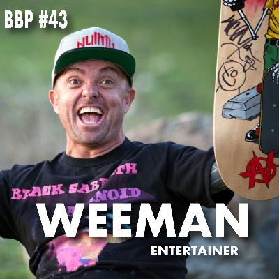Episode # 43 - Weeman: Entertainer/Professional Skateboarder