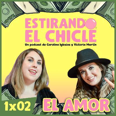 EL AMOR | Estirando el chicle 1x02