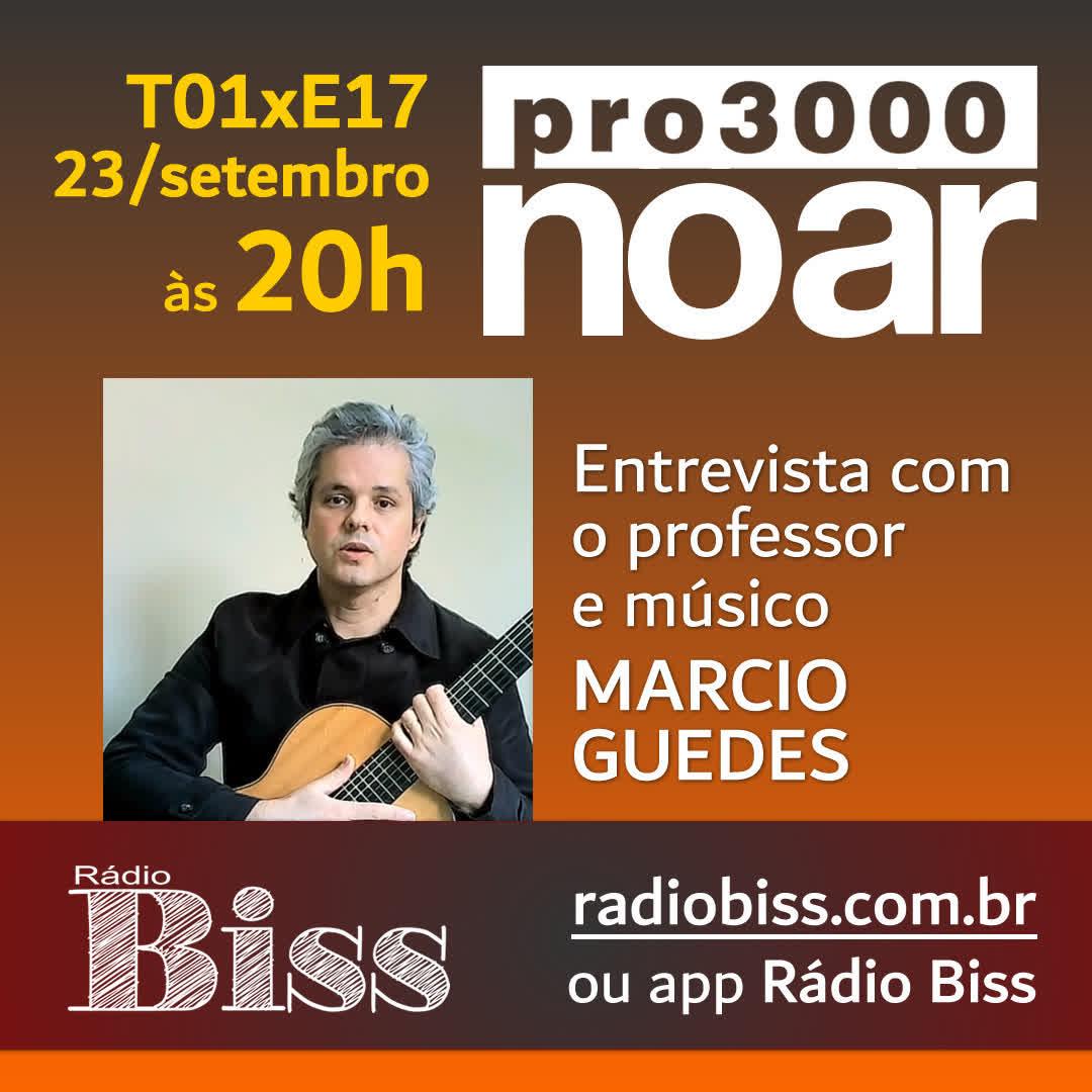 Pro3000 no Ar - T01xE17 - Marcio Guedes, músico e professor