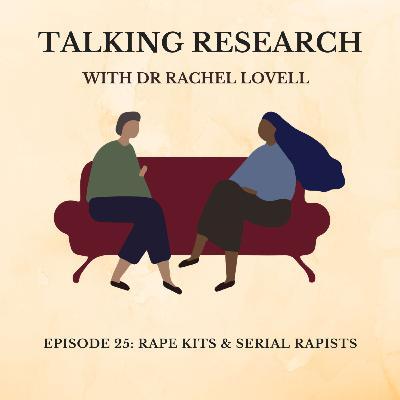 Dr Rachel Lovell: Rape Kits & Serial Rapists