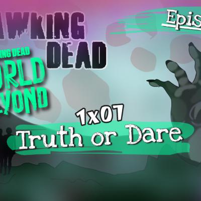 [Episode 113] The Walking Dead: World Beyond | 1x07 | Truth or Dare