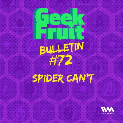 Ep. 261: Bulletin #72: Spider Can't