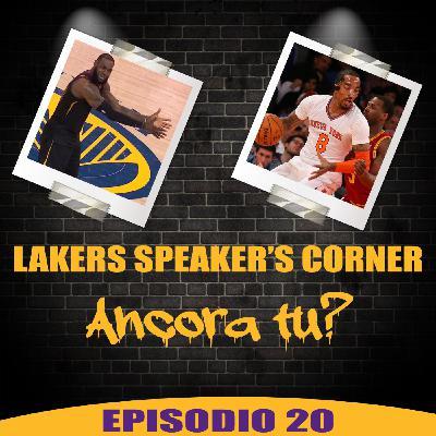 Lakers Speaker's Corner E20 - Ancora tu?
