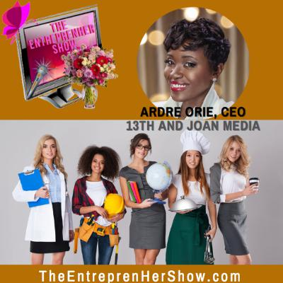 The EntreprenHer Show with ARDRE ORIE, CEO of 13th & Joan Media