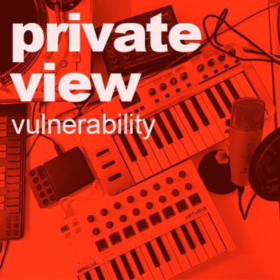 Private View | Vulnerability
