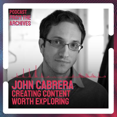 John Cabrera on Creating Content Worth Exploring