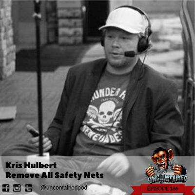 Episode 186: Kris Hulbert - Remove All Saftey Nets