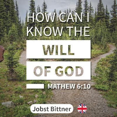 JOBST BITTNER - How can I know the Will of God? [Mt 6:10]