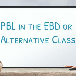 Maker PBL: Managing multiple projects in the Alt/EBD Class