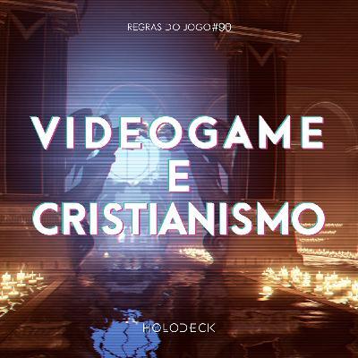 Regras do Jogo #90 – Videogame e Cristianismo