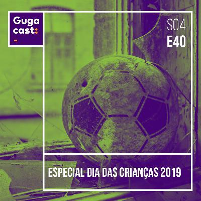 Especial Dia das Crianças 2019 - Gugacast - S04E40