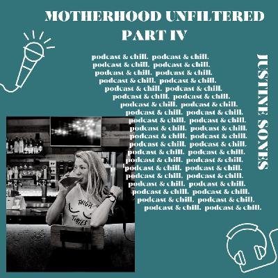 Justine Sones - motherhood unfiltered part IV