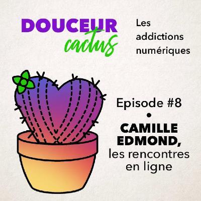Episode 8 • Camille Edmond, addiction aux rencontres en ligne