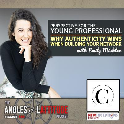 Emily Mishler – Perspective for the Young Professional: Why Authenticity Wins when Building Your Network (AoL 190)
