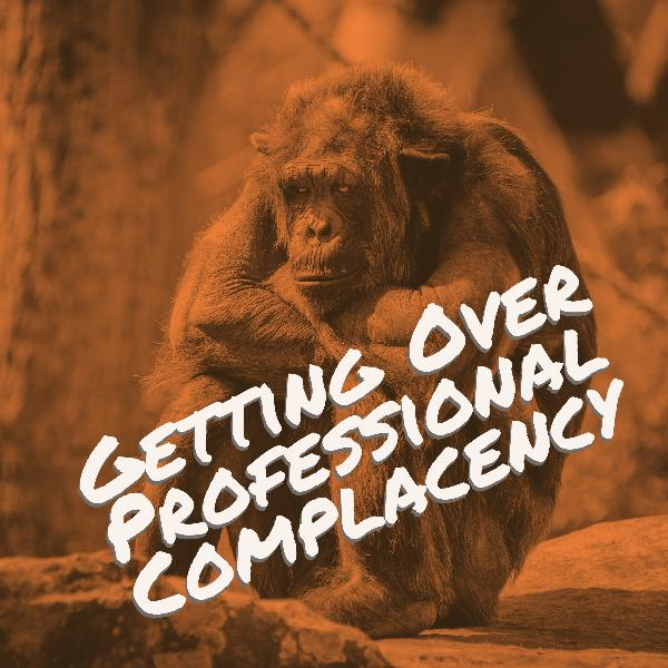 Getting over professional complacency