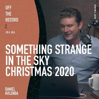 Episode# 006 - Something Strange in the Sky - Christmas 2020