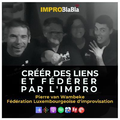 Créer des liens et fédérer par l'impro - Pierre van Wambeke (Fédération Luxembourgeoise d'Improvisation)