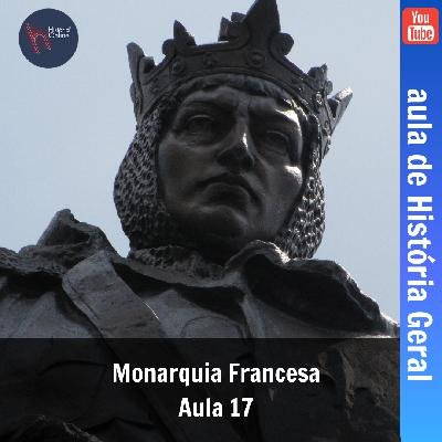 Monarquia Francesa (aula 17) – História Geral