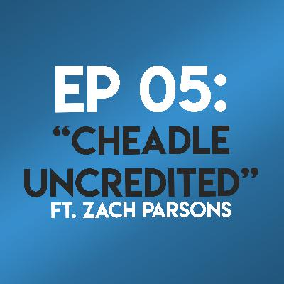 """Ep. 05 - """"Cheadle Uncredited"""" (Ocean's Eleven) ft. Zach Parsons"""