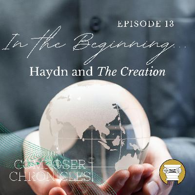 Ep. 13: In the Beginning... - Haydn and The Creation