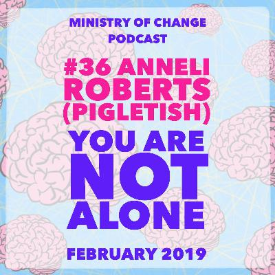 #36 Anneli Roberts (Pigletish): You Are Not Alone
