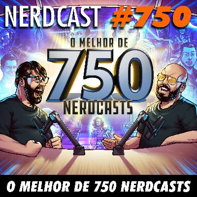 NerdCast 750 - O Melhor de 750 Nerdcasts