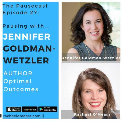 The Pausecast Ep. 27 Jennifer Goldman-Wetzler Optimal Outcomes