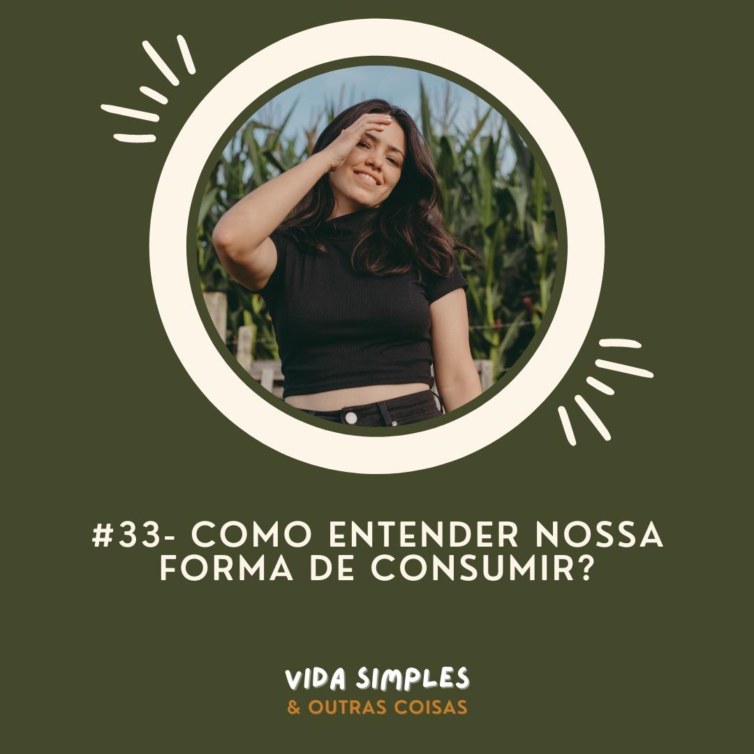 #33 - Como entender nossa forma de consumir?