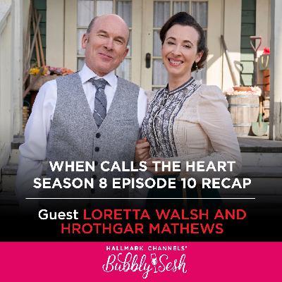 When Calls the Heart S8 Ep 10 Recap with Loretta Walsh and Hrothgar Mathews