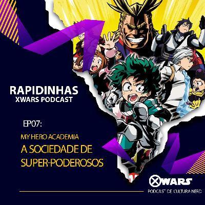 XWARS RAPIDINHAS #07 My Hero Academia A Sociedade de Super-Poderosos
