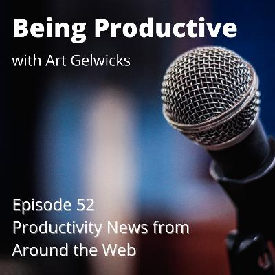 Productivity Articles from around the web- Being Productive - Ep 53