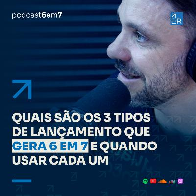 Quais são os 3 tipos de lançamento e quando usar cada um | Podcast 6 em 7 #71