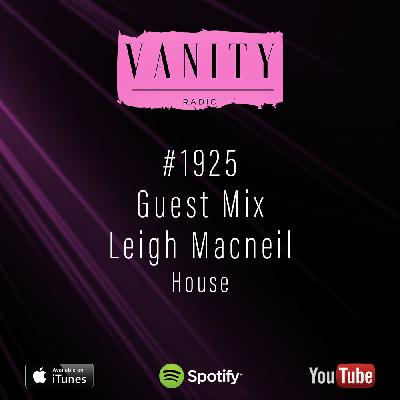 Vanity Radio #1925 - Guest Mix - Leigh Macneil - House