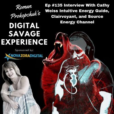 Ep #135 Interview With Cathy Weiss Intuitive Energy Guide, Clairvoyant, and Source Energy Channel - Roman Prokopchuk's Digital Savage Experience Podcast