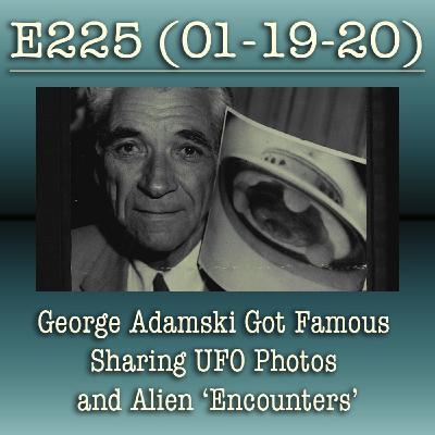 E225 George Adamski Got Famous Sharing UFO Photos and Alien 'Encounters'