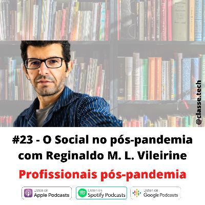 #23 - O Social no Pós-pandemia com Reginaldo Vileirine