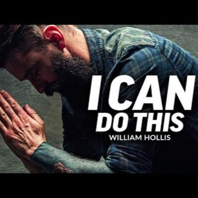 Motivational Podcasts | I CAN DO THIS - Powerful Motivational Speech (Featuring William Hollis)