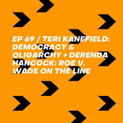 Teri Kanefield: Democracy & Oligarchy + Derenda Hancock: Roe v. Wade on the Line
