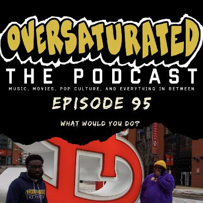 Episode 95 - What Would You Do?