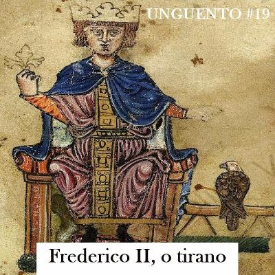 Unguento do Ogro #19: Frederico II, o tirano